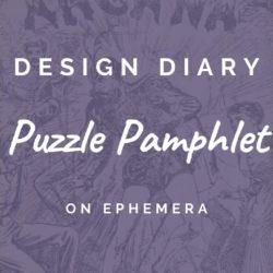 Puzzle Pamphlet Design Diary #01: Ephemera