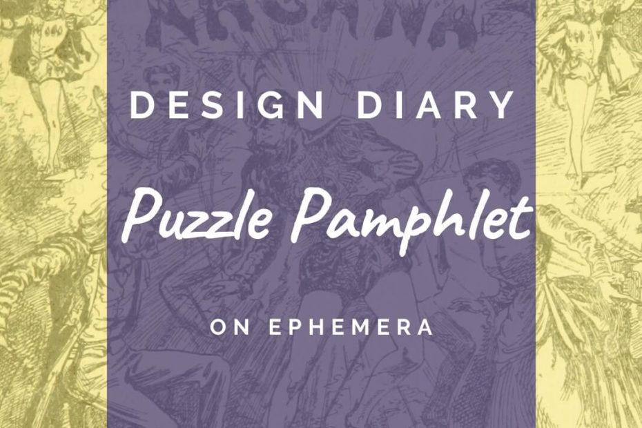 Design Diary - Puzzle Pamphlet - Ephemera
