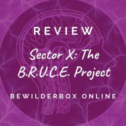 Bewilderbox Escape Rooms –  Sector X: The B.R.U.C.E. Project (part 1) [REVIEW]